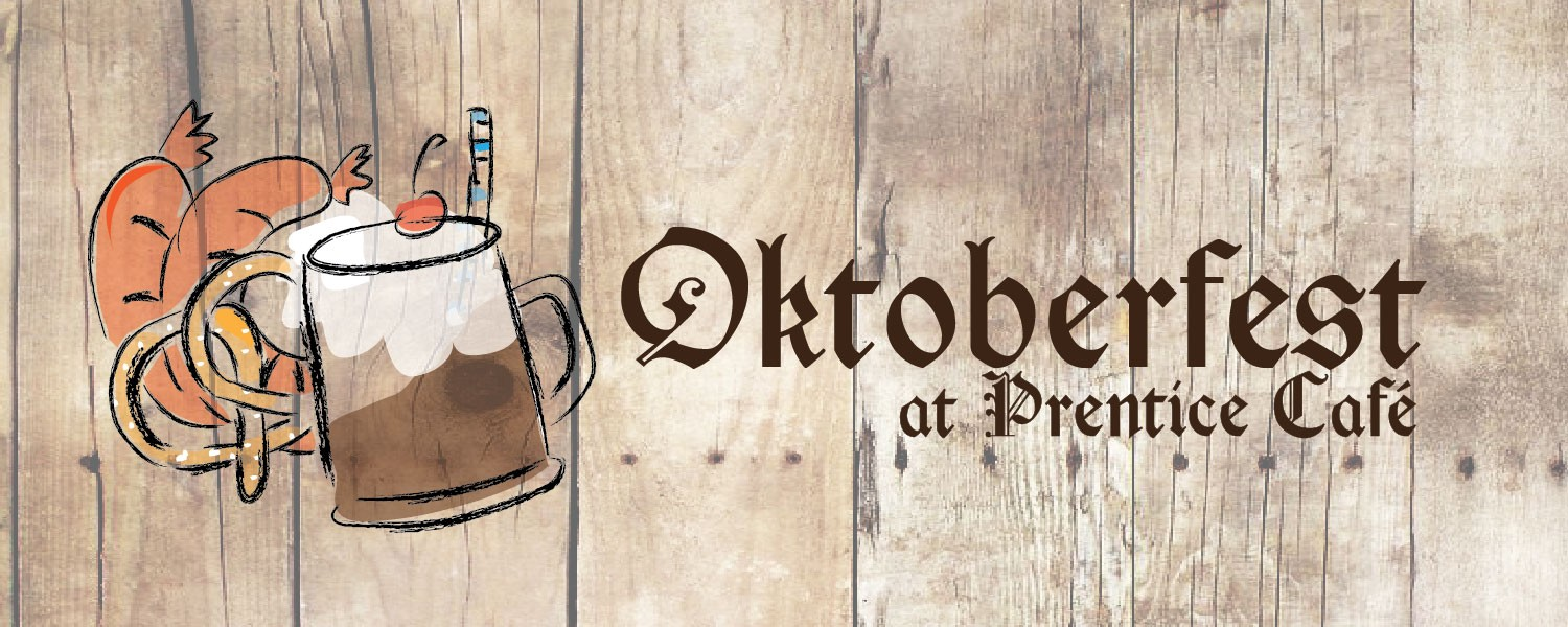 Break out your favorite pair of lederhosen and make your way to Prentice Café for Oktoberfest on October 8!